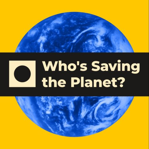 Cover art for podcast Who's Saving the Planet?