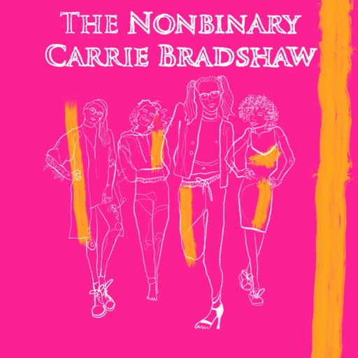Cover art for podcast The Nonbinary Carrie Bradshaw