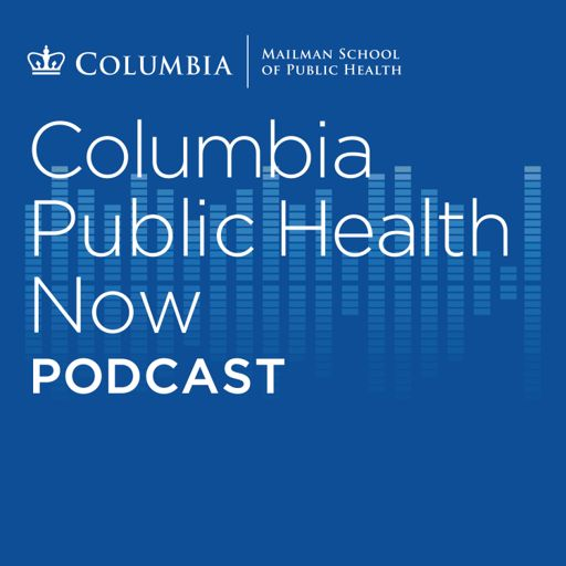 Cover art for podcast Columbia Public Health Now