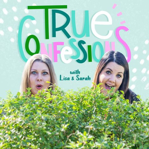 Cover art for podcast True Confessions with Lisa & Sarah