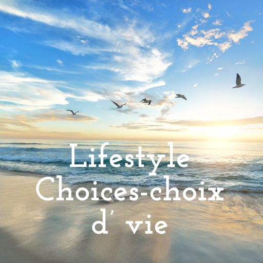 Cover art for podcast Lifestyle Choices-choix d' vie