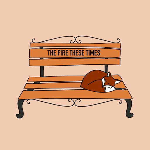Cover art for podcast The Fire These Times