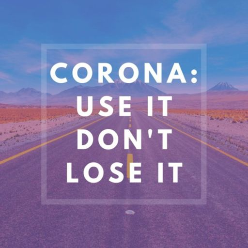 Cover art for podcast Corona: Use It, Don't Lose It