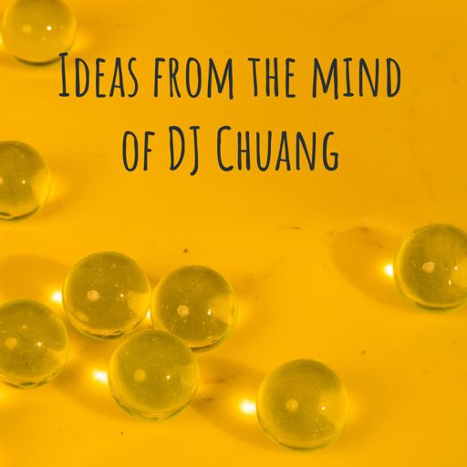 Cover art for podcast ideas from the mind of DJ Chuang