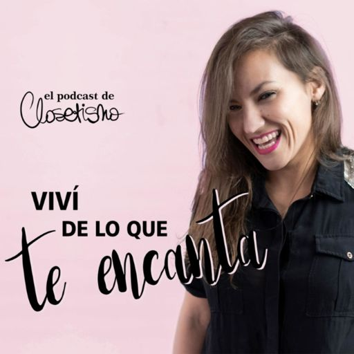 Cover art for podcast Viví De Lo Que Te Encanta 💕 Marca Personal • Por Closetismo