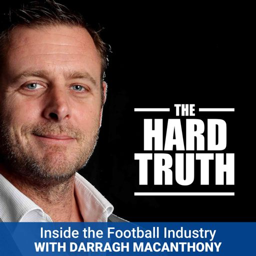 Cover art for podcast The Hard Truth - Inside the Football Industry with Darragh MacAnthony
