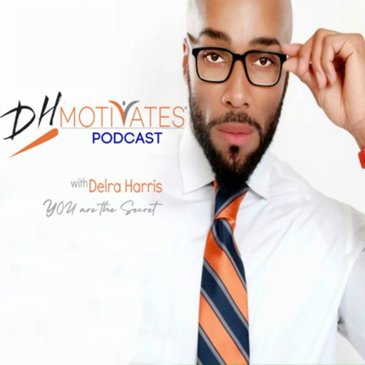Cover art for podcast DH MOTIVATES with Delra Harris