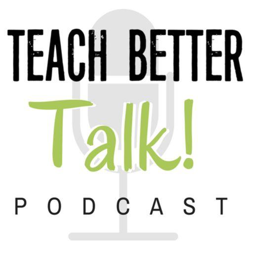 Cover art for podcast Teach Better Talk