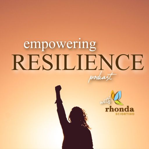 Cover art for podcast EMPOWERING RESILIENCE with Rhonda Sciortino