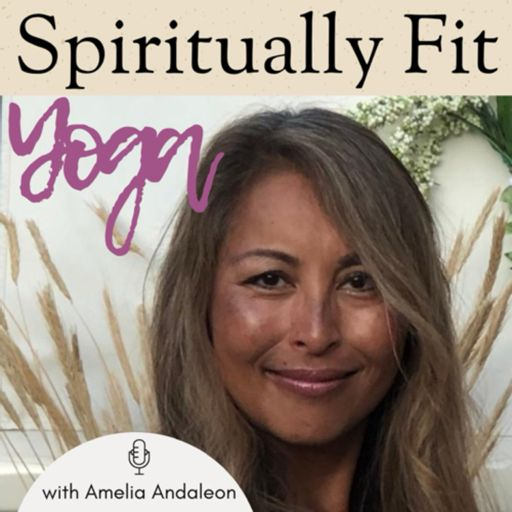 Cover art for podcast Spiritually Fit Yoga with Amelia Andaleon