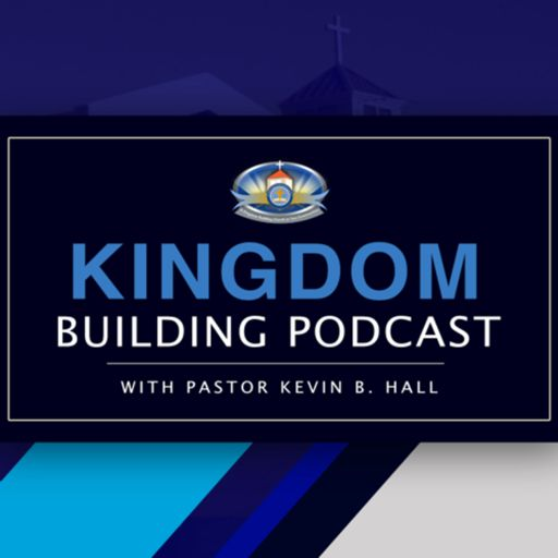 Cover art for podcast KINGDOM BUILDING PODCAST with Pastor Kevin B. Hall