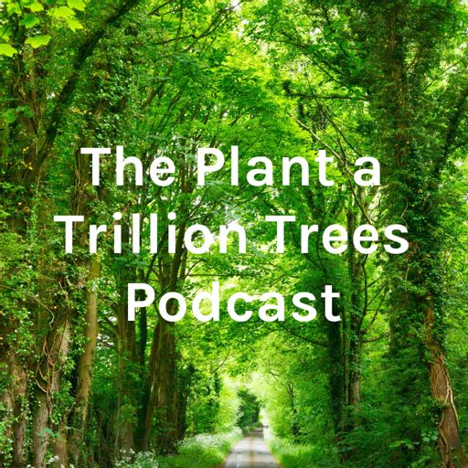 Cover art for podcast The Plant a Trillion Trees Podcast