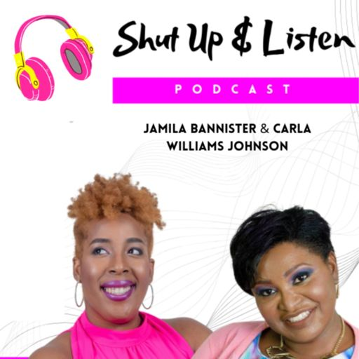 Cover art for podcast Shut Up & Listen with Jamila Bannister & Carla Williams Johnson