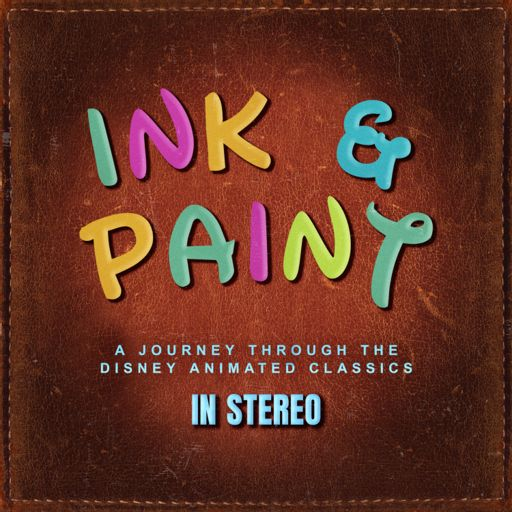 Cover art for podcast Ink & Paint: A Journey Through the Disney Animated Classics