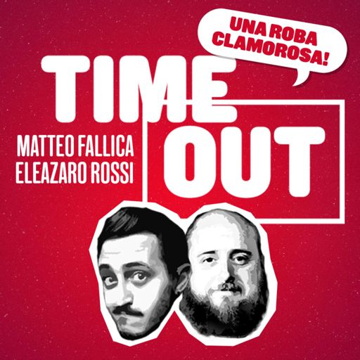 Cover art for podcast TIME OUT con Matteo Fallica ed Eleazaro Rossi