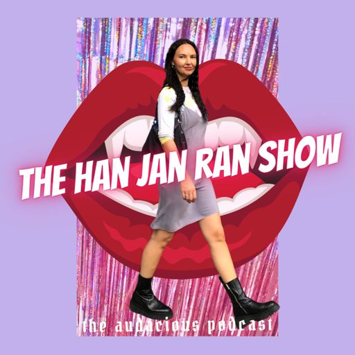 Cover art for podcast The Han Jan Ran Show: The Audacious Podcast