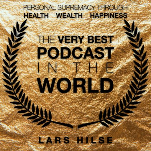 Cover art for podcast The Very Best Podcast In The World - Personal Supremacy Through Health, Wealth, Happiness