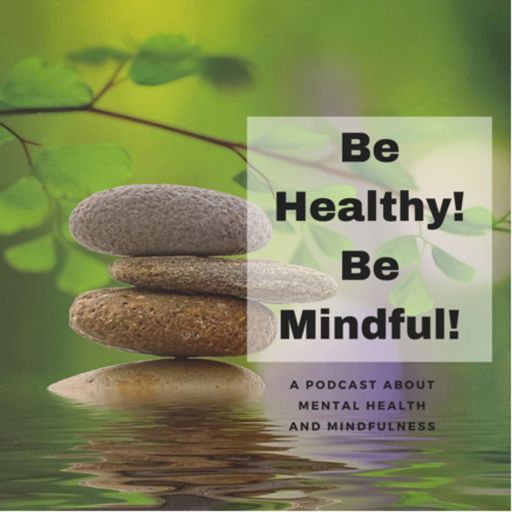 Cover art for podcast Be Healthy! Be Mindful!