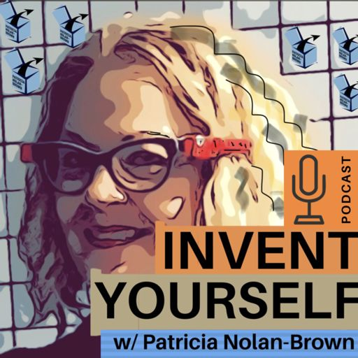 Cover art for podcast INVENT YOURSELF with Patricia Nolan-Brown