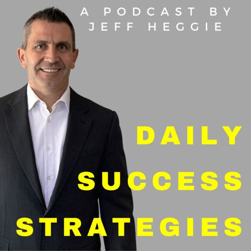 Cover art for podcast Daily Success Strategies - Jeff Heggie Entrepreneur & Coach
