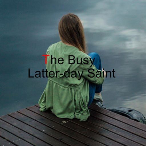 Cover art for podcast The Busy Latter-day Saint