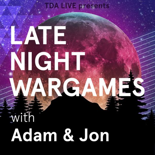 Cover art for podcast TDA Live Presents: Late Night Wargaming with Adam & Jon