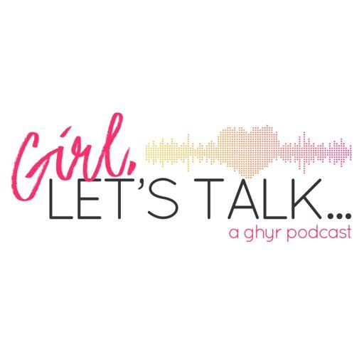 Cover art for podcast Girl, Let's Talk ...