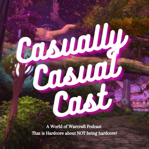 Cover art for podcast Casually Casual Cast: A World Of Warcraft Podcast