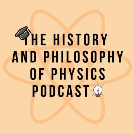 Cover art for podcast The History and Philosophy of Physics Podcast