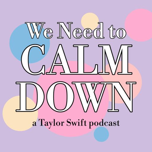 Cover art for podcast We Need to Calm Down: a Taylor Swift Podcast
