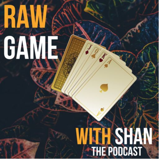 Raw Game With Shan on RadioPublic