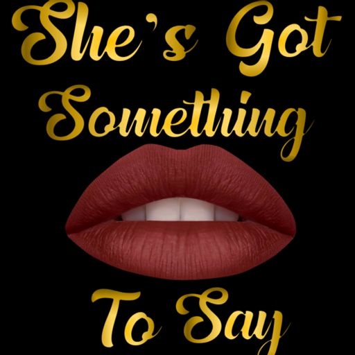 Cover art for podcast She's Got Something To Say