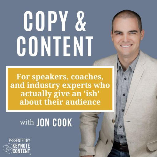 Cover art for podcast Copy & Content with Jon Cook: For Speakers, Coaches, and Experts Who Actually Give an 'Ish'...