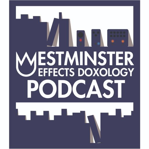 Cover art for podcast Westminster Effects Doxology Podcast
