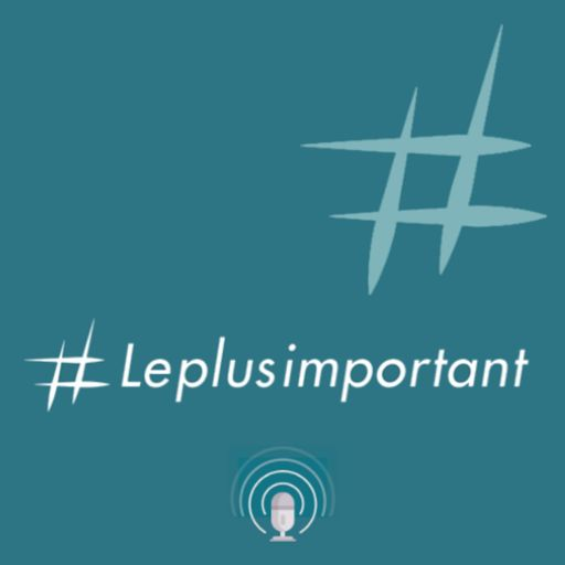 Cover art for podcast #Leplusimportant
