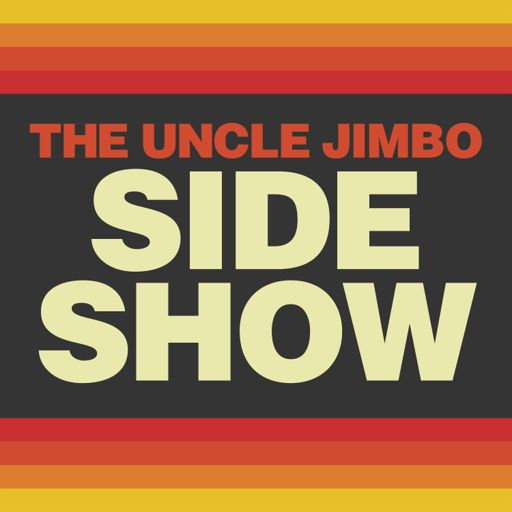 Cover art for podcast The Uncle Jimbo Side Show