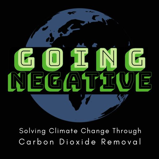 Cover art for podcast Going Negative - Solving Climate Change Through Carbon Dioxide Removal