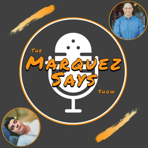 Cover art for podcast The Marquez Says Show