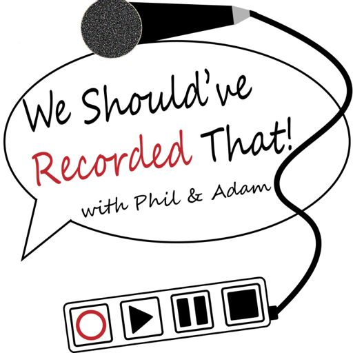 Cover art for podcast We Should've Recorded That! with Phil and Adam