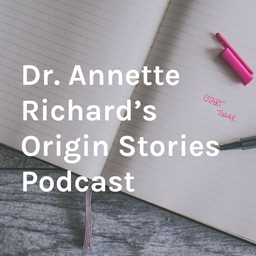 Cover art for podcast Dr. Annette Richard's Origin Stories Podcast