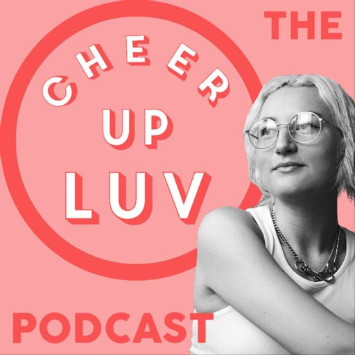 Cover art for podcast The Cheer Up Luv Podcast