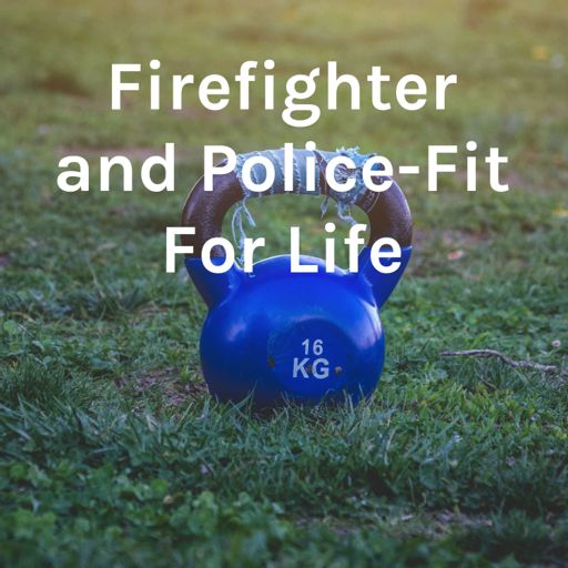 Cover art for podcast Firefighter and Police - Fit For Life