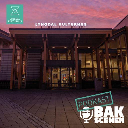 Cover art for podcast Bak Scenen - en podkast fra Lyngdal kulturhus