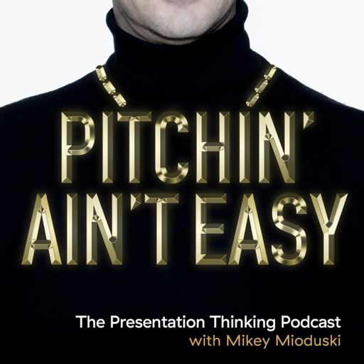 Cover art for podcast Pitchin' Ain't Easy: The Presentation Thinking Podcast