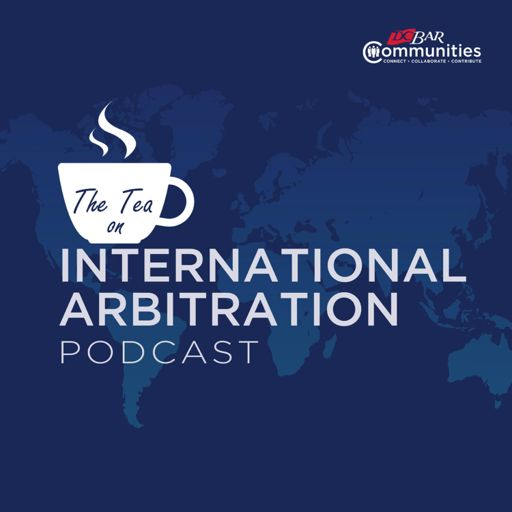Cover art for podcast The Tea on International Arbitration