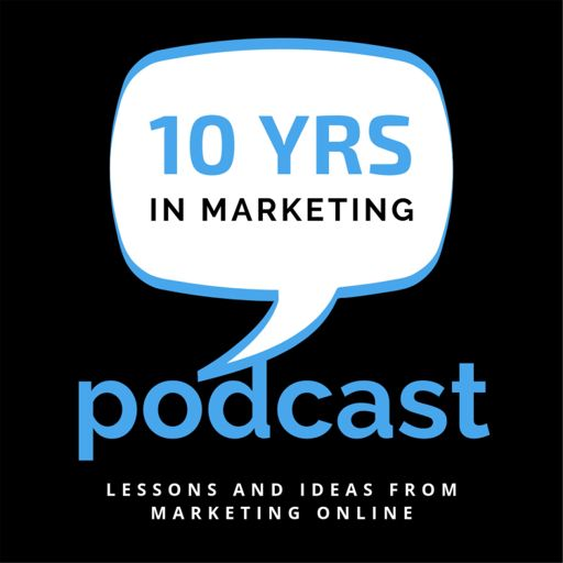 Cover art for podcast 10 Years In Marketing