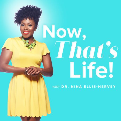 Cover art for podcast Now That's Life! With Dr. Nina Ellis-Hervey