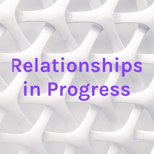 Cover art for podcast Relationships in Progress