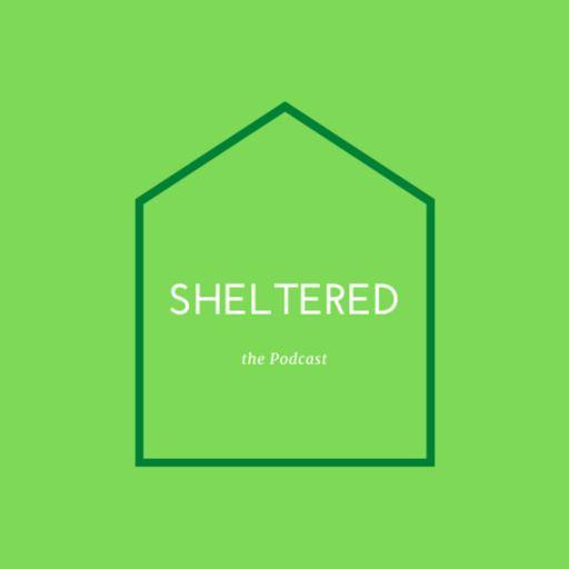 Cover art for podcast SHELTERED: the Podcast