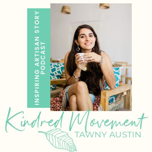 Cover art for podcast The Kindred Movement with Tawny Austin | Fair Trade & Ethical Artisan Stories
